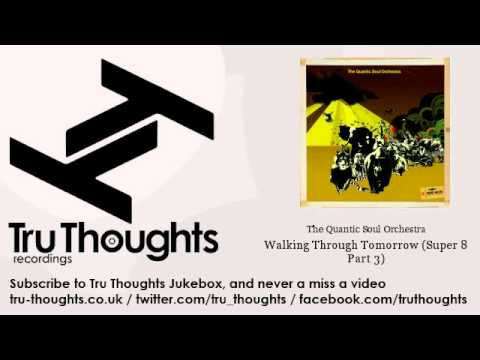 the-quantic-soul-orchestra-walking-through-tomorrow-super-8-part-3-tru-thoughts-jukebox-truthoughtsjukebox