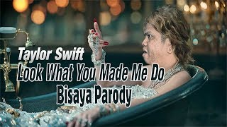 """Taylor Swift - """"Look What You Made Me Do"""" BISAYA PARODY"""