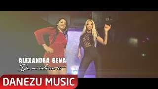 ALEXANDRA GEVA -  DA-MI IUBIREA TA ( OFICIAL VIDEO 2017 )
