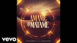 Ivy Queen - Ámame o Mátame (Audio) ft. Don Omar