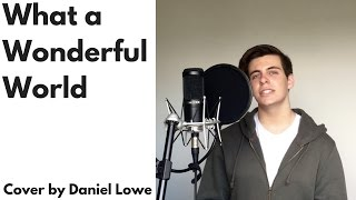 """WHAT A WONDERFUL WORLD"" - Louis Armstrong // Cover by Daniel Lowe"
