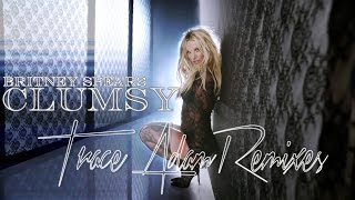 Clumsy (Trace Adam Remix) - Britney Spears