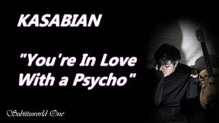 KASABIAN: YOU'RE IN LOVE WITH A PSYCHO (LYRICS - SUB ESPAÑOL)