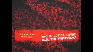 DJ Mustard Ft. Travis Scott - Whole Lotta Lovin (LIL'DI REMIX)