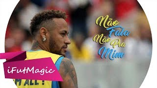 Neymar Jr - Não Fala Não Pra Mim ( Humberto e Ronaldo feat. Jerry Smith )