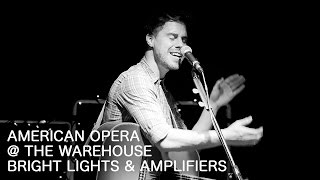American Opera - Brights Lights & Amplifiers (live @ The Warehouse) - Real Feels