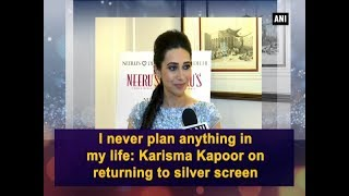 I never plan anything in my life: Karisma Kapoor on returning to silver screen - Bollywood News