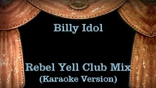 Billy Idol - Rebel Yell Club Mix - Lyrics (Karaoke Version)