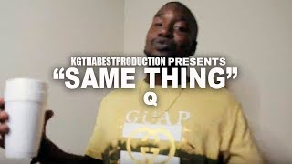 Q  - Same Thing (Official Video) Shot By @KGthaBest