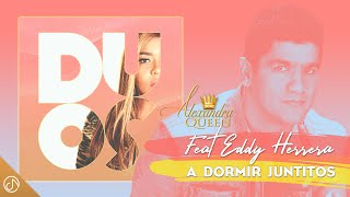 A Dormir Juntitos - Alexandra Ft. Eddy Herrera