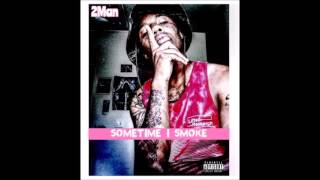 2Man - Sometime I Smoke