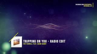 Pat Farrell ft. Adam Hardy - Tripping On You - Radio Edit