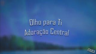 Olho para Ti - Adoração Central (Playback Legendado)