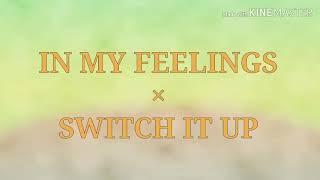 IN MY FEELINGS × SWITCH IT UP