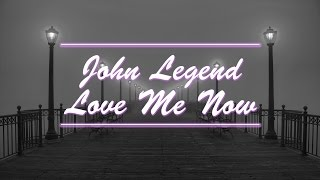 John Legend - Love Me Now (Lyric on Screen) [HQ]