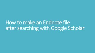 How to make an Endnote file after searching with Google Scholar