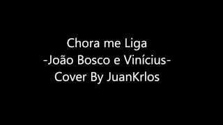 Chora me Liga João Bosco e Vinícius Cover