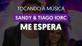 Me Espera - Sandy e Tiago Iorc (tocando a música)