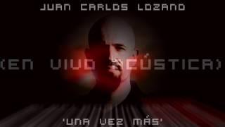 Juan Carlos Lozano---Una vez más (En Vivo Acústica)