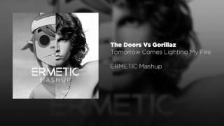 The Doors Vs Gorillaz - Tomorrow Comes Lighting My Fire (ERMETIC Mashup)