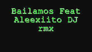 Bailamos Feat Aleexiito DJ
