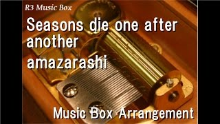 "Seasons die one after another/amazarashi [Music Box] (Anime ""Tokyo Ghoul √A"" ED)"