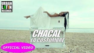 CHACAL - LA COSTUMBRE - (OFFICIAL VIDEO) REGGAETON VERSION 2017