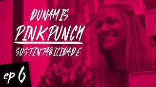 Pink Punch - Episódio 6 // Sustentabilidade