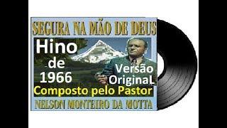 SEGURA NA MÃO DE DEUS ANO 1966 - HINO DA SÃ DOUTRINA Nº 55 - NELSON MONTEIRO DA MOTTA, LOUVOR ANTIGO