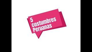 5 COSTUMBRES PERUANAS