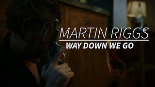 (LW) Martin Riggs    Way Down We Go