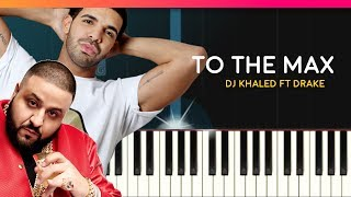 "DJ Khaled - ""To The Max"" ft Drake Piano Tutorial - Chords - How To Play - Cover"