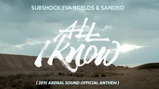 Subshock, Evangelos & Sandro - All I Know (2015 Arenal Sound Official Anthem)