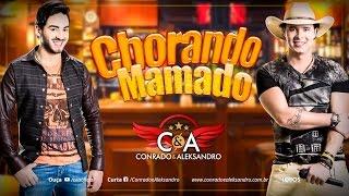Conrado e Aleksandro - Chorando Mamado(Oficial)