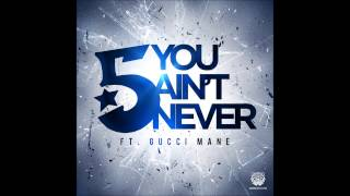 "THE 5 Boros ft. Gucci Mane ""You Ain't Never"" (Dirty)"