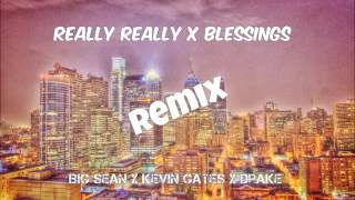 Really Really X Blessings Feat. Big Sean, Kevin Gates and Drake [Mixed by Chris Miller]