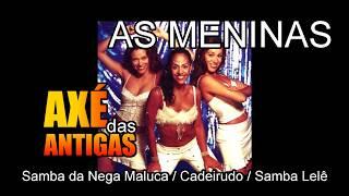Samba da Nega Maluca - Cadeirudo - Samba Lelê -  As Meninas - Axé das Antigas - Axé Retrô - Relíquia