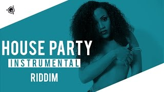 HOUSE PARTY RIDDIM - Dancehall Instrumental 2017