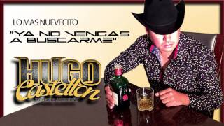 Hugo Castellon - Ya No Vengas A Buscarme Studio Promo
