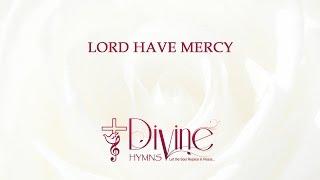 Lord have Mercy - Divine Hymns - Lyrics Video