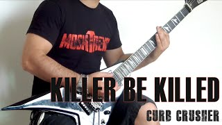 Killer Be Killed - Curb Crusher (Cover)