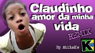 Claudinho, amor da minha vida - Remix by AtilaKw
