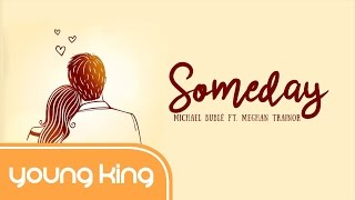 [Lyrics+Vietsub] Someday - Michael Bublé ft. Meghan Trainor