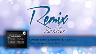 Catwork Remix Engineers Ft. Halil AKIL  Yatsın Yanıma(Cover Mix)