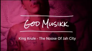 King Krule - The Noose Of Jah City