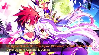 No Game No Life OP - This Game (Dubstep) TV SIZE Ver.Thai Male | ToNy_GospeL Ft.OukiTsu