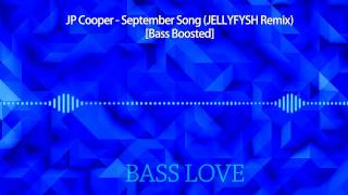 JP Cooper - September Song (JELLYFYSH Remix) [Bass Boosted]