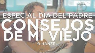 """¡¡ESPECIAL DÍA DEL PADRE!!  """"Consejos de mi viejo"""" ft Hanzel"""