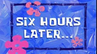 Six Hours Later...   SpongeBob Time Card #34