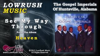 The Gospel Imperials Of Huntsville, Alabama - See My Way Through